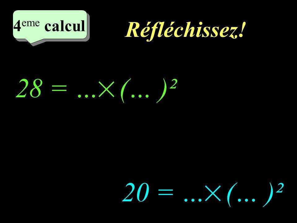 4eme calcul Réfléchissez! 28 = … (… )² 20 = … (… )²