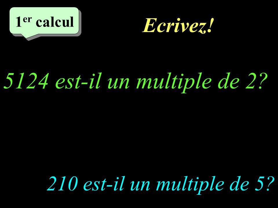 5124 est-il un multiple de 2 Ecrivez! 210 est-il un multiple de 5