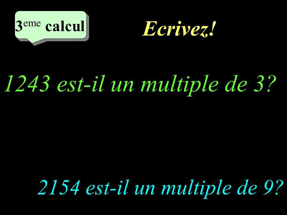 1243 est-il un multiple de 3 Ecrivez! 2154 est-il un multiple de 9
