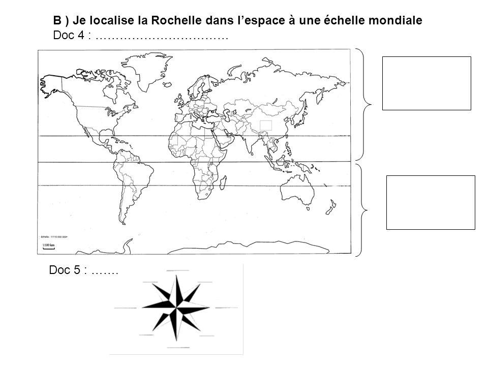 B ) Je localise la Rochelle dans l'espace à une échelle mondiale