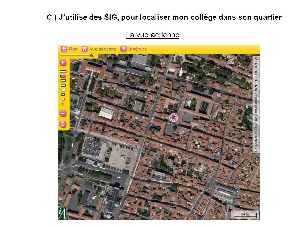 C ) J'utilise des SIG, pour localiser mon collège dans son quartier