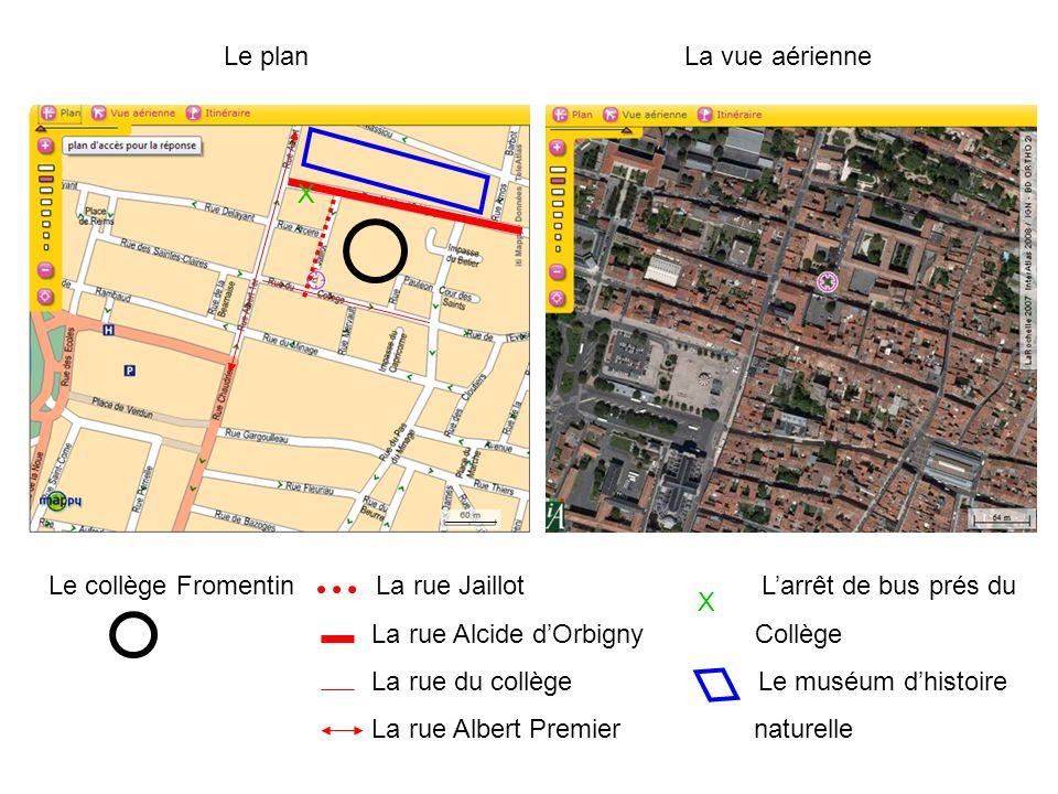 Le plan La vue aérienne. X. Le collège Fromentin La rue Jaillot L'arrêt de bus prés du.