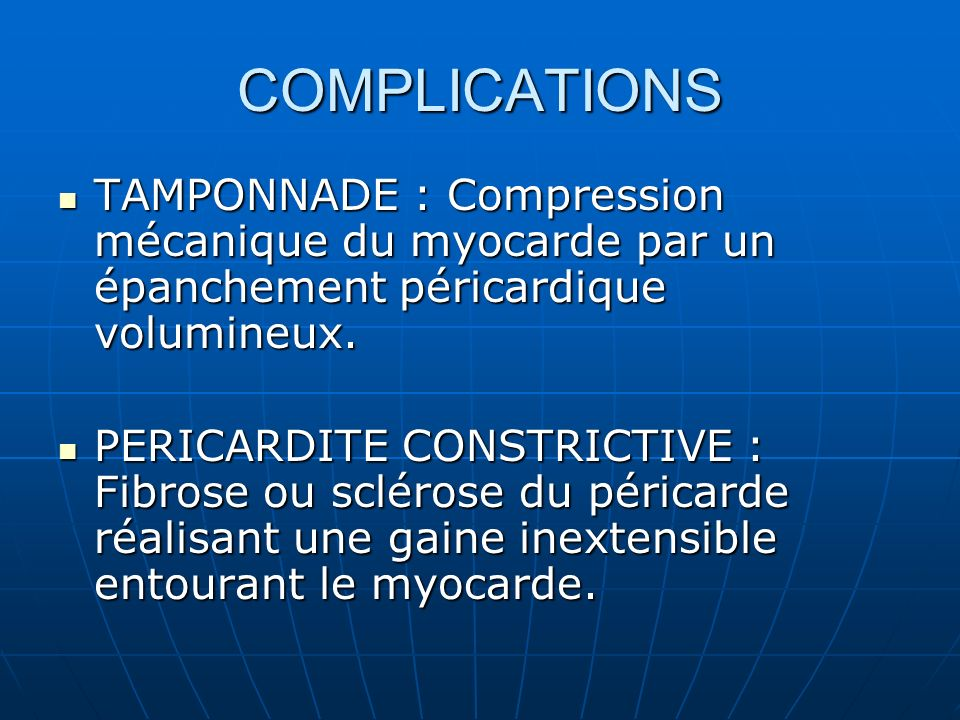 COMPLICATIONS TAMPONNADE : Compression mécanique du myocarde par un épanchement péricardique volumineux.
