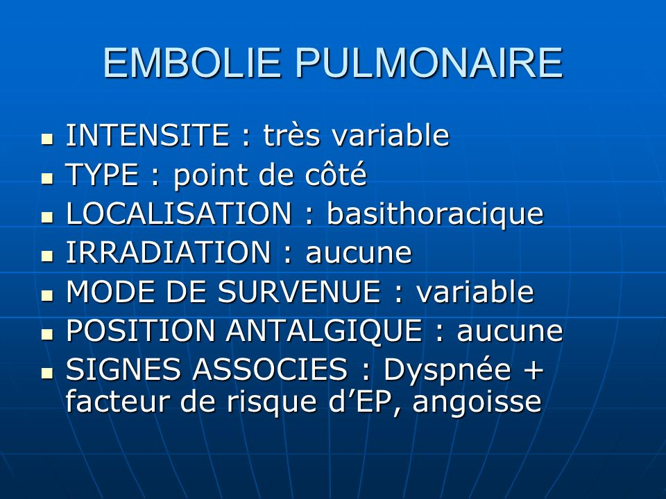 EMBOLIE PULMONAIRE INTENSITE : très variable TYPE : point de côté