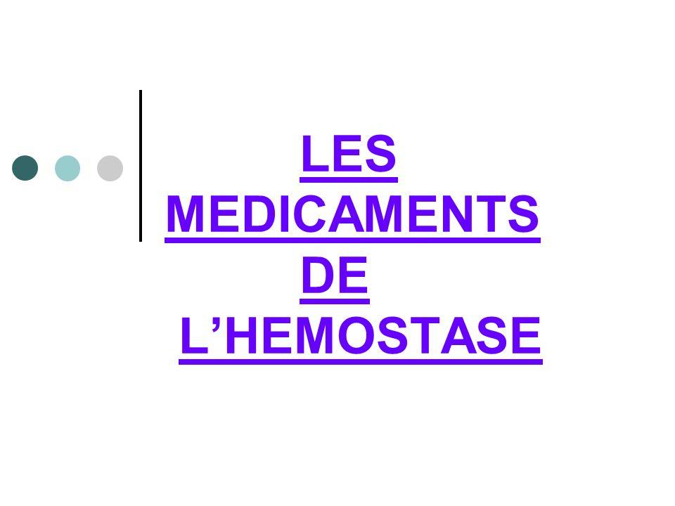LES MEDICAMENTS DE L'HEMOSTASE