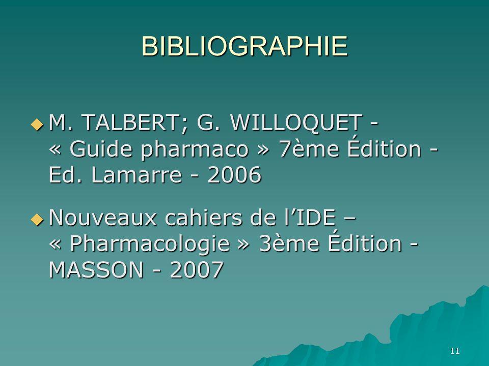 BIBLIOGRAPHIEM. TALBERT; G. WILLOQUET - « Guide pharmaco » 7ème Édition - Ed. Lamarre - 2006.