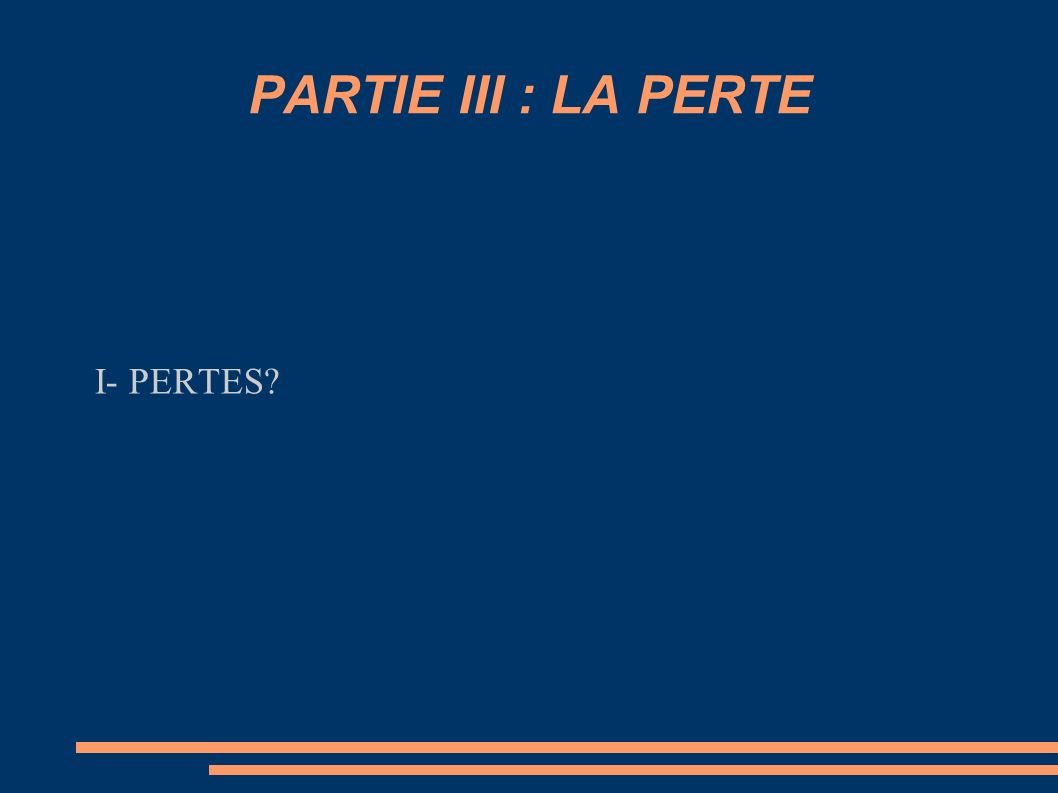 PARTIE III : LA PERTE I- PERTES