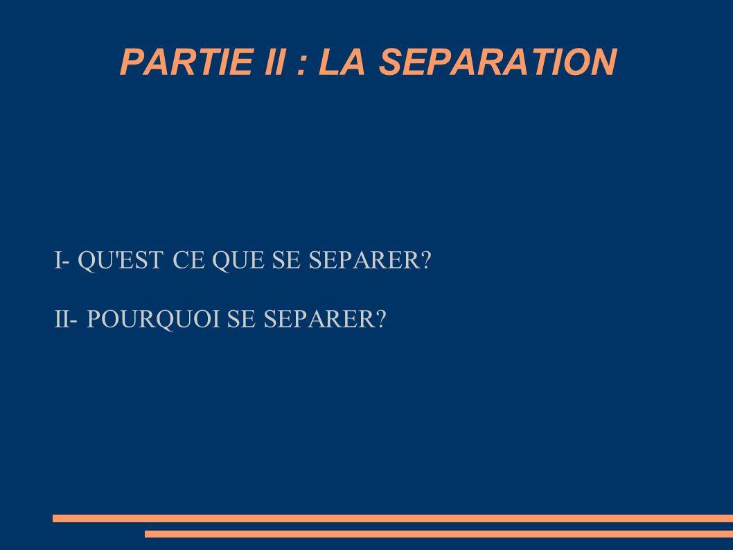 PARTIE II : LA SEPARATION