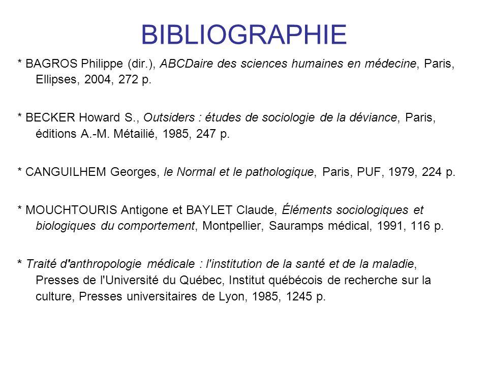 BIBLIOGRAPHIE * BAGROS Philippe (dir.), ABCDaire des sciences humaines en médecine, Paris, Ellipses, 2004, 272 p.