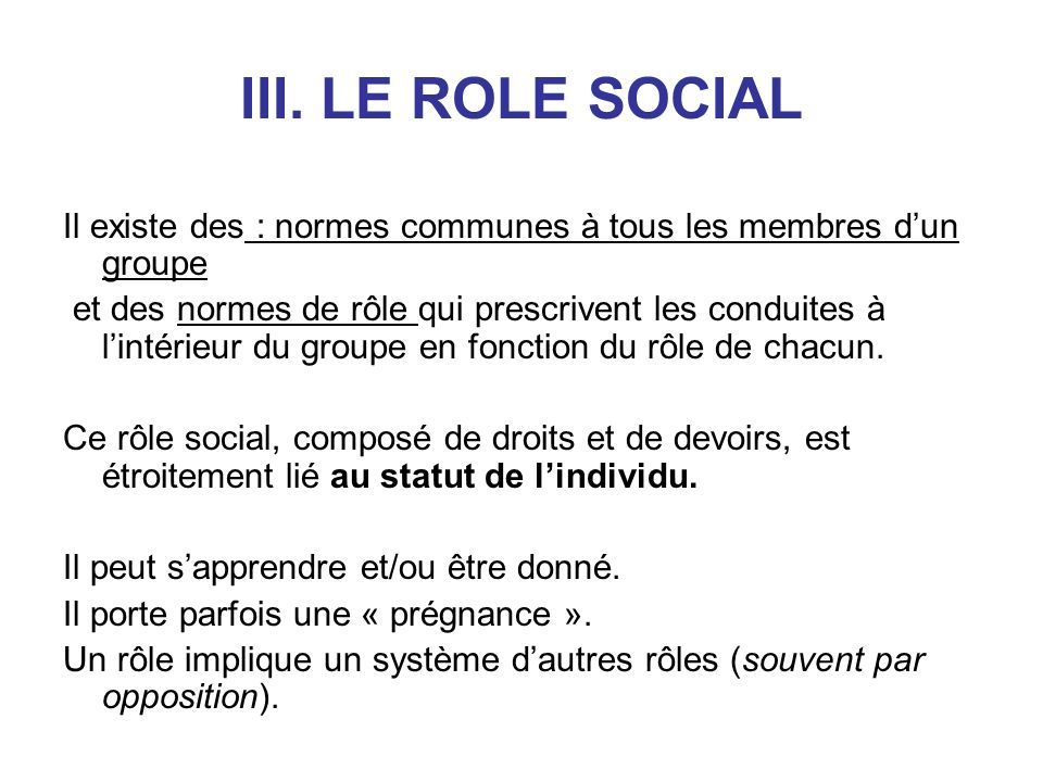 III. LE ROLE SOCIAL Il existe des : normes communes à tous les membres d'un groupe.