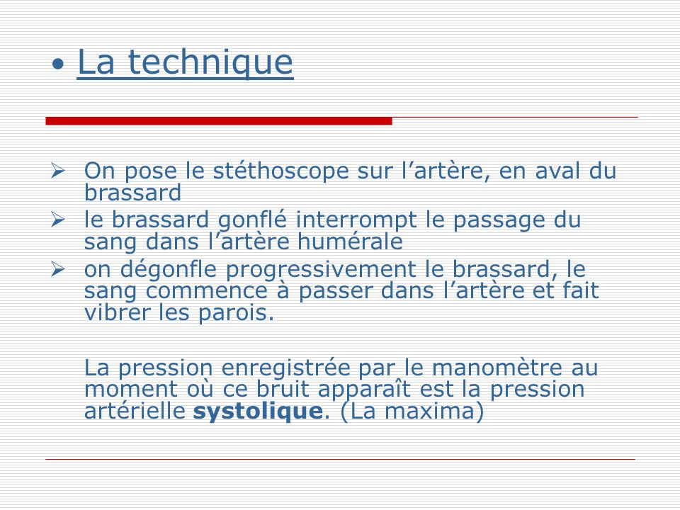La technique On pose le stéthoscope sur l'artère, en aval du brassard