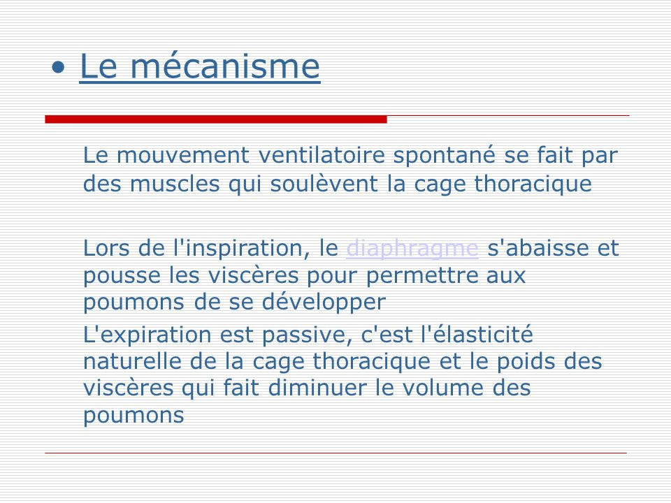 Le mécanisme Le mouvement ventilatoire spontané se fait par des muscles qui soulèvent la cage thoracique.