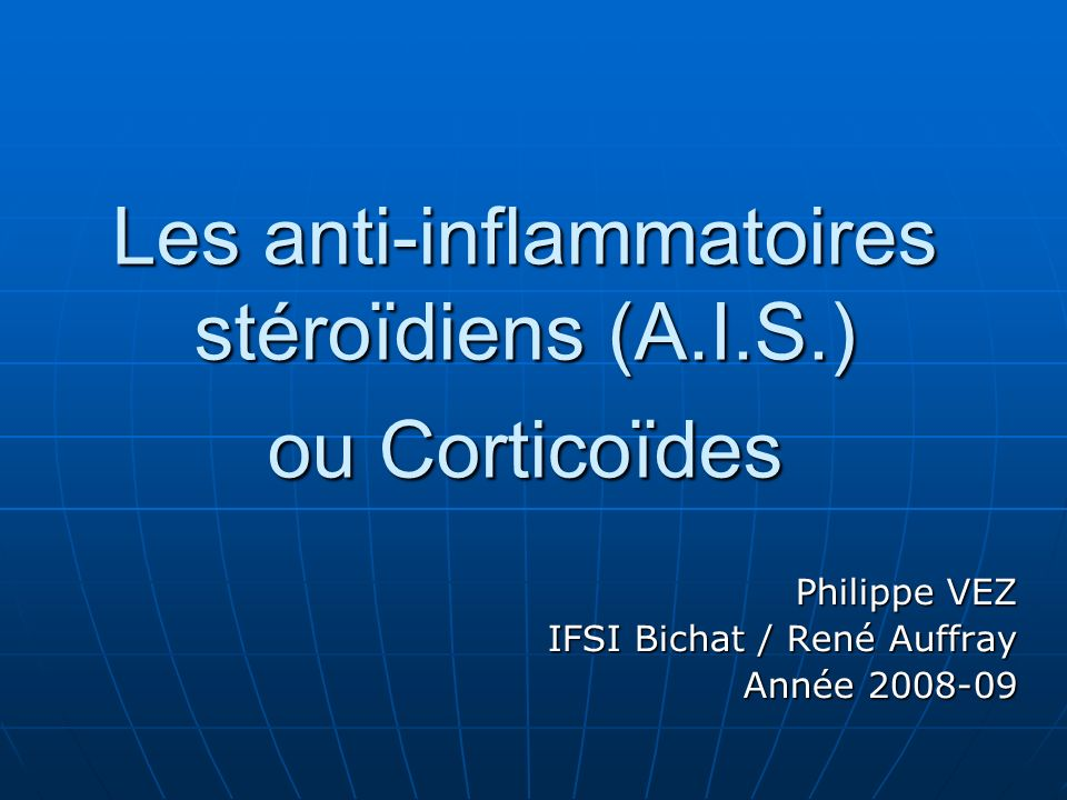Les anti-inflammatoires stéroïdiens (A.I.S.) ou Corticoïdes