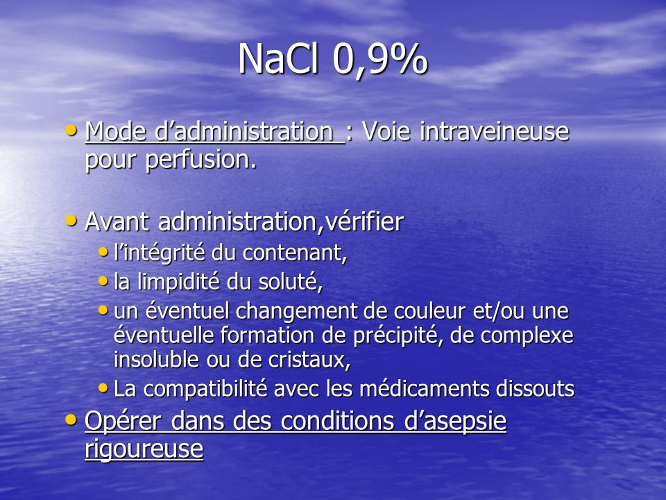 NaCl 0,9% Mode d'administration : Voie intraveineuse pour perfusion.