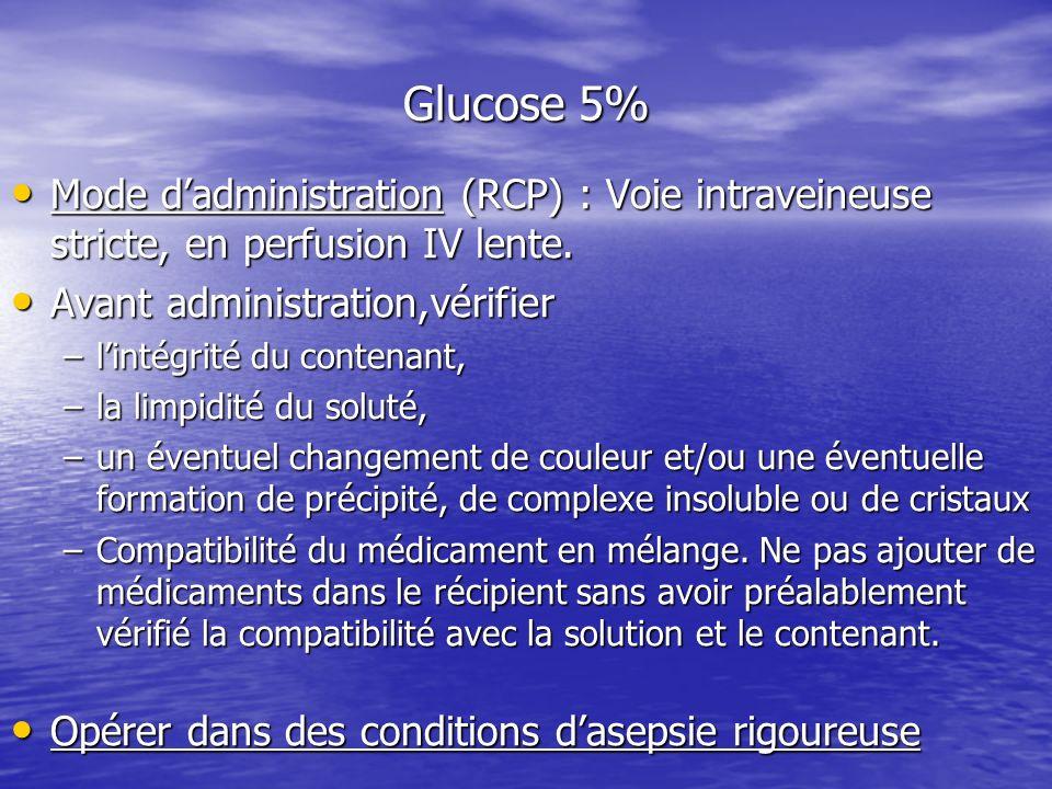 Glucose 5% Mode d'administration (RCP) : Voie intraveineuse stricte, en perfusion IV lente. Avant administration,vérifier.