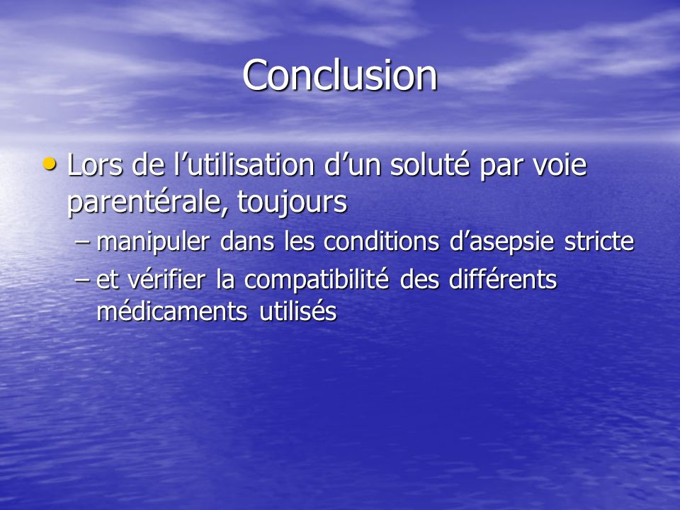 Conclusion Lors de l'utilisation d'un soluté par voie parentérale, toujours. manipuler dans les conditions d'asepsie stricte.