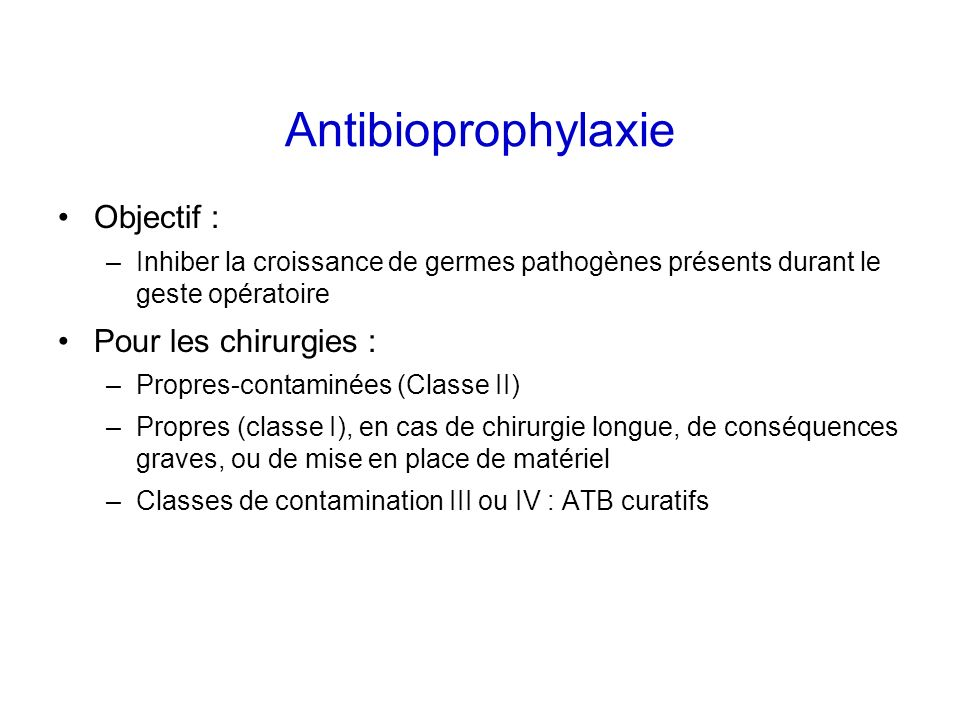 Antibioprophylaxie Objectif : Pour les chirurgies :