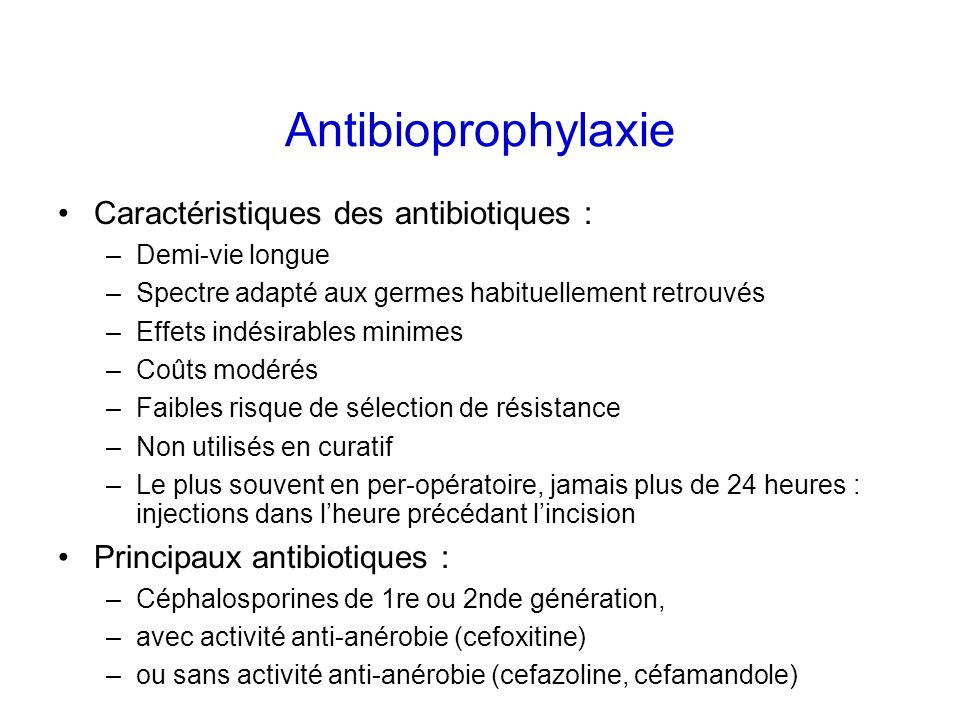 Antibioprophylaxie Caractéristiques des antibiotiques :