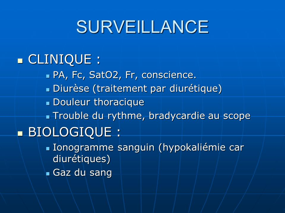 SURVEILLANCE CLINIQUE : BIOLOGIQUE : PA, Fc, SatO2, Fr, conscience.