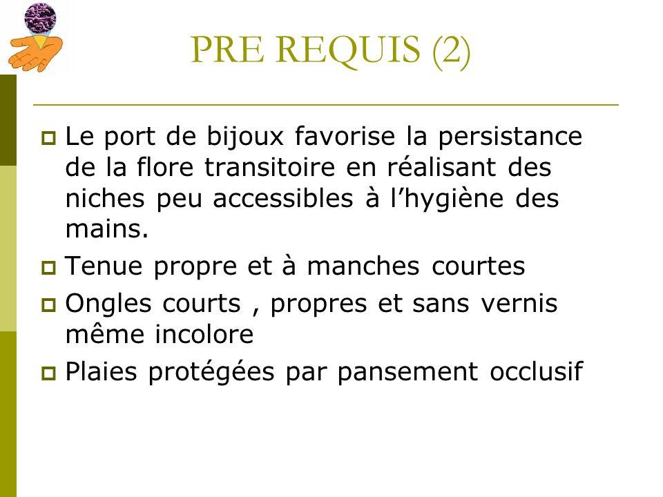 PRE REQUIS (2) Le port de bijoux favorise la persistance de la flore transitoire en réalisant des niches peu accessibles à l'hygiène des mains.