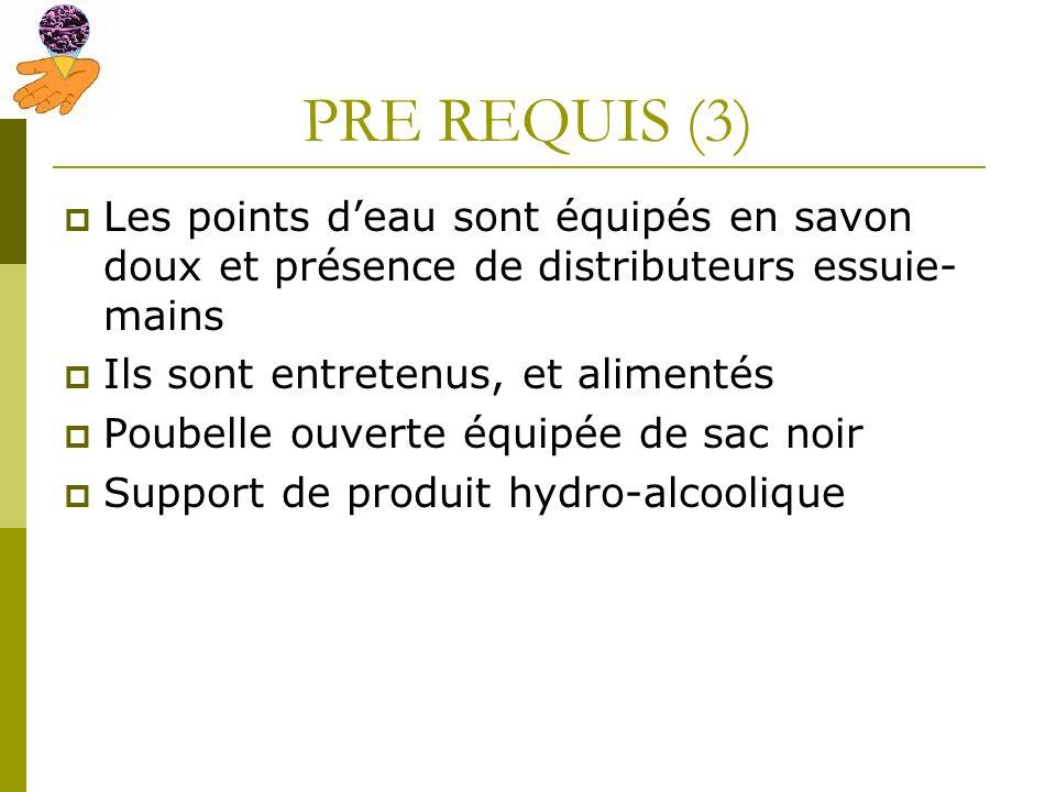 PRE REQUIS (3) Les points d'eau sont équipés en savon doux et présence de distributeurs essuie-mains.