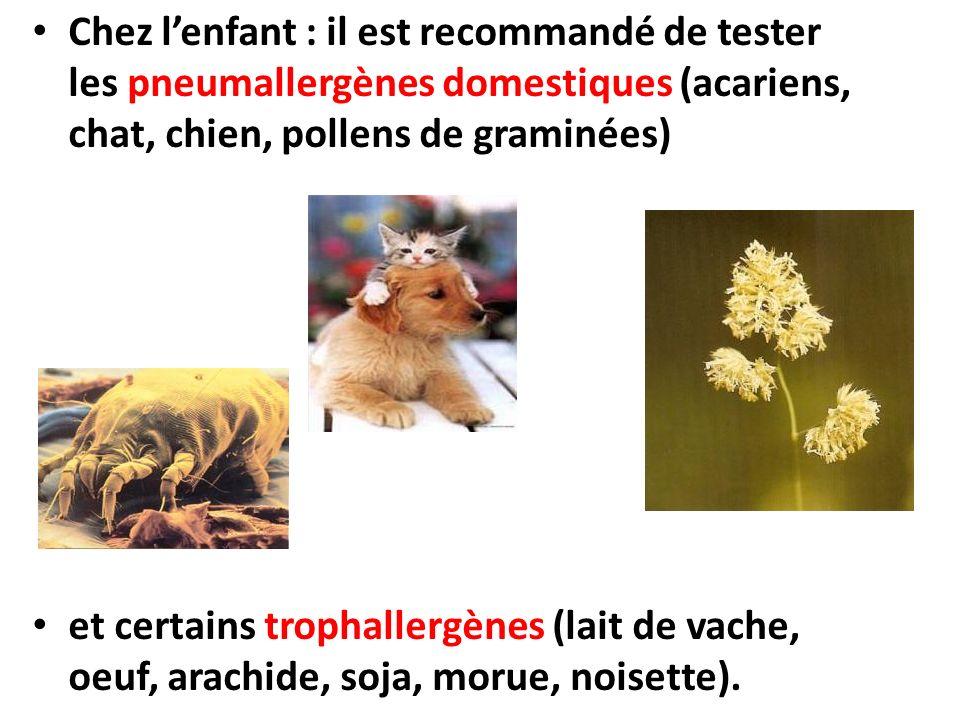 Chez l'enfant : il est recommandé de tester les pneumallergènes domestiques (acariens, chat, chien, pollens de graminées)