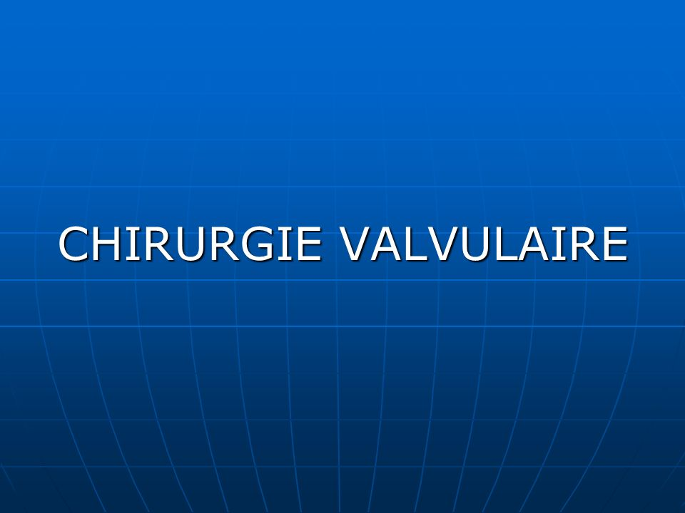 CHIRURGIE VALVULAIRE
