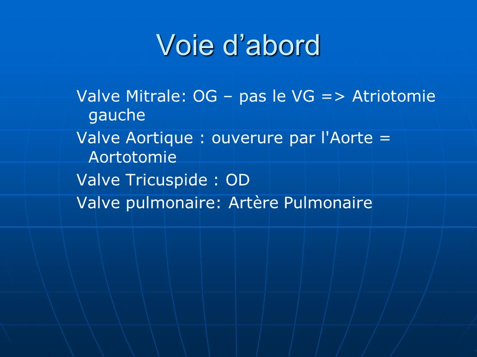 Voie d'abord Valve Mitrale: OG – pas le VG => Atriotomie gauche