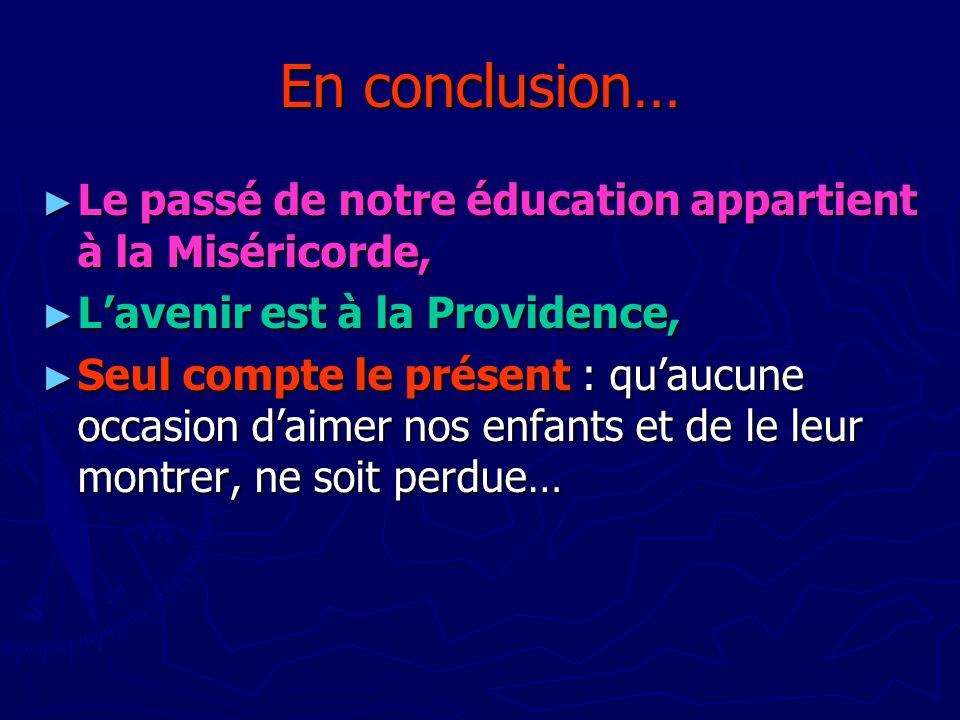 En conclusion… Le passé de notre éducation appartient à la Miséricorde, L'avenir est à la Providence,