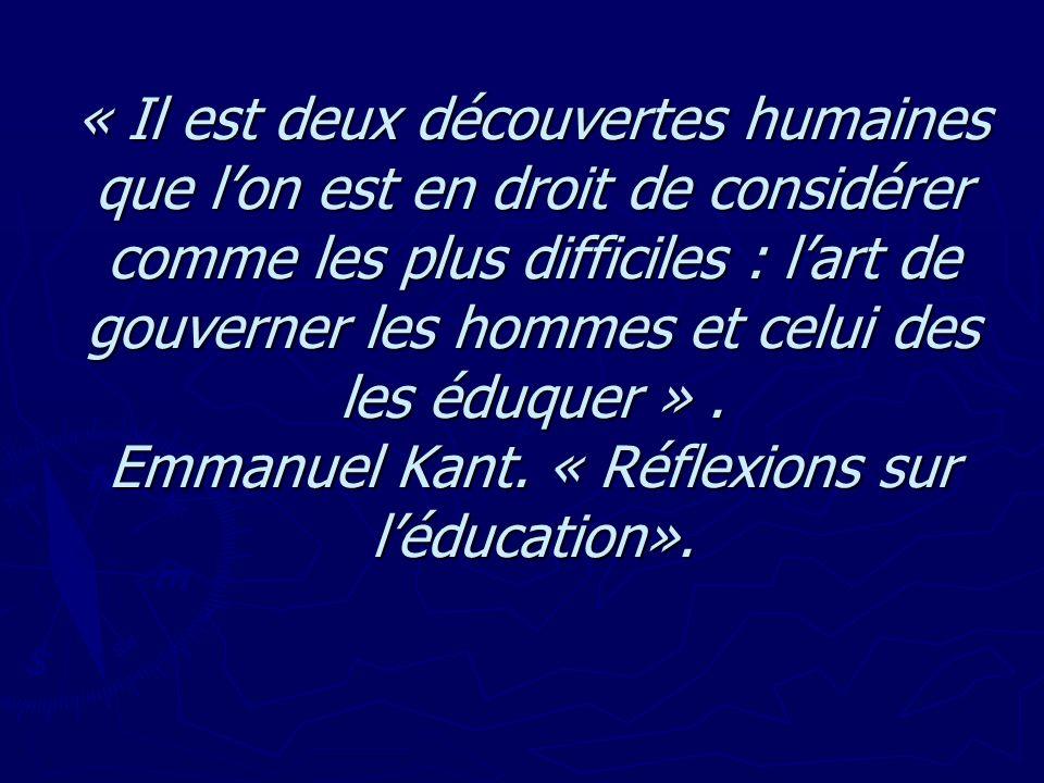 « Il est deux découvertes humaines que l'on est en droit de considérer comme les plus difficiles : l'art de gouverner les hommes et celui des les éduquer » .