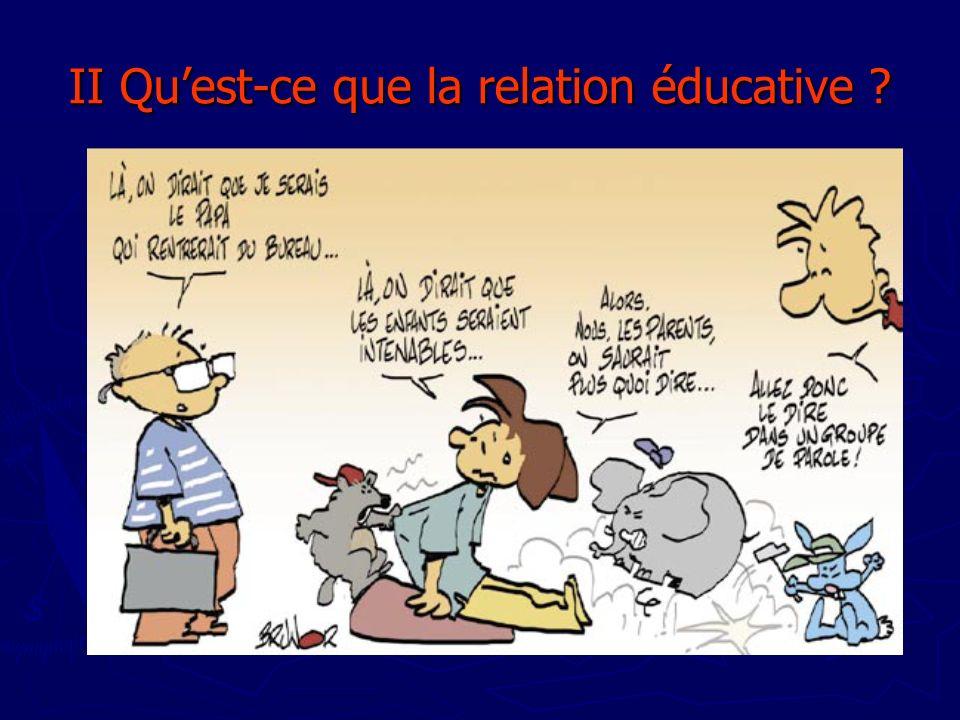 II Qu'est-ce que la relation éducative