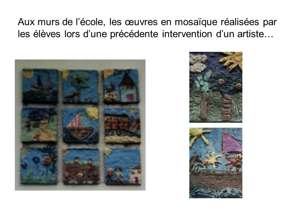 Aux murs de l'école, les œuvres en mosaïque réalisées par les élèves lors d'une précédente intervention d'un artiste…