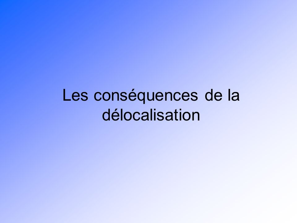 Les conséquences de la délocalisation