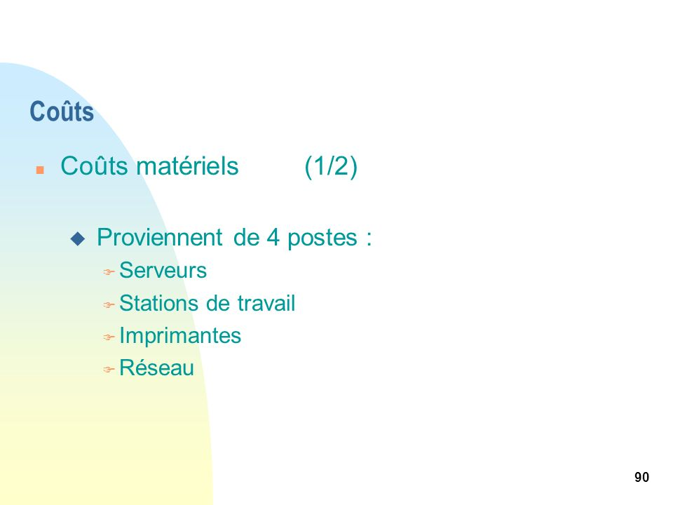 Coûts Coûts matériels (1/2) Proviennent de 4 postes : Serveurs