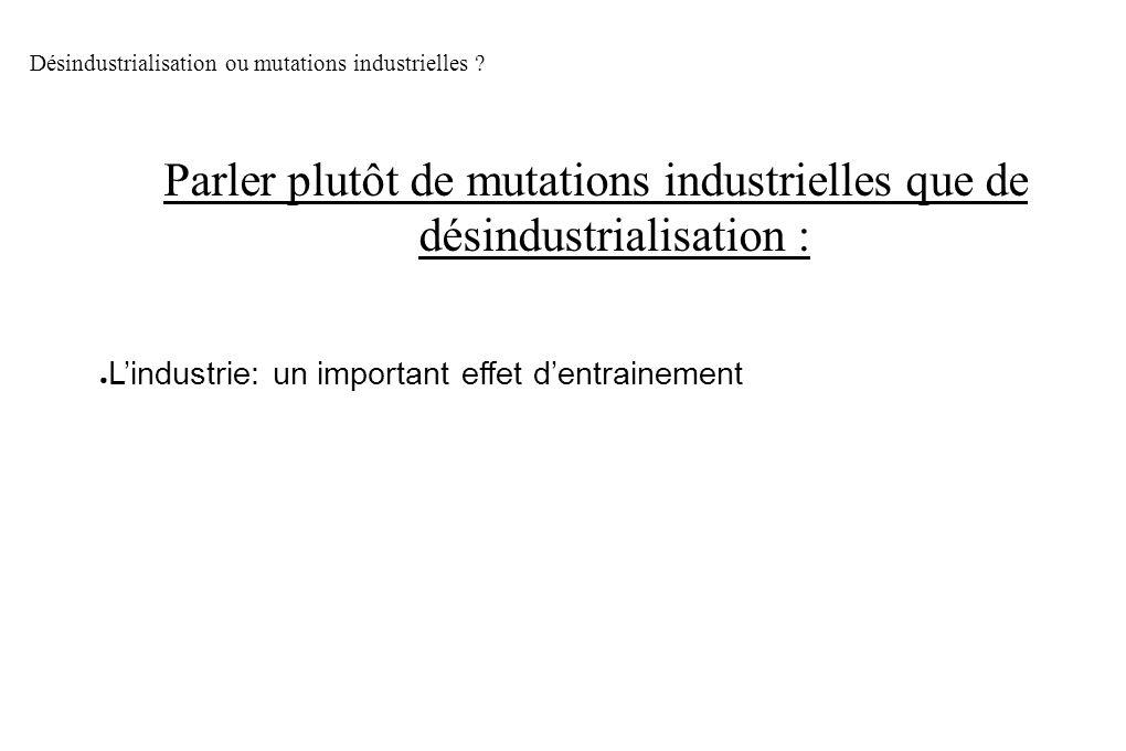 Parler plutôt de mutations industrielles que de désindustrialisation :