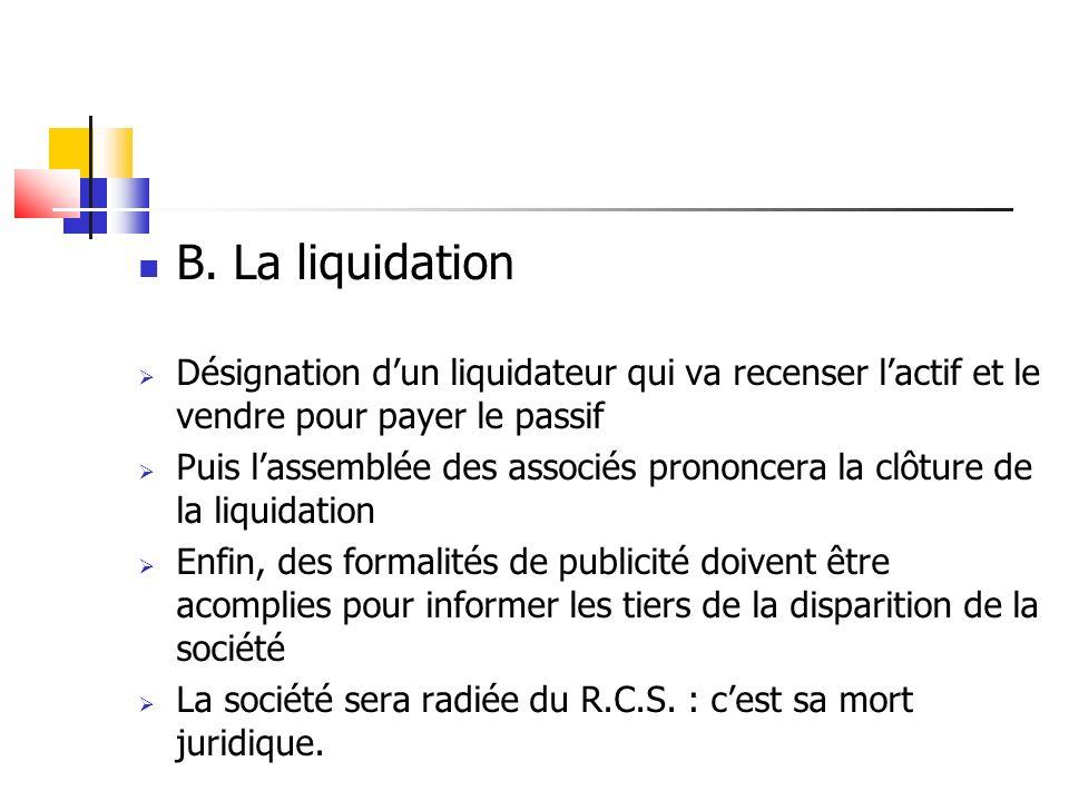 B. La liquidation Désignation d'un liquidateur qui va recenser l'actif et le vendre pour payer le passif.