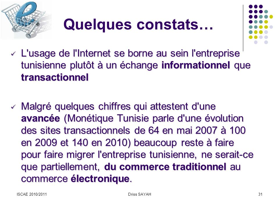Quelques constats… L usage de l Internet se borne au sein l entreprise tunisienne plutôt à un échange informationnel que transactionnel.