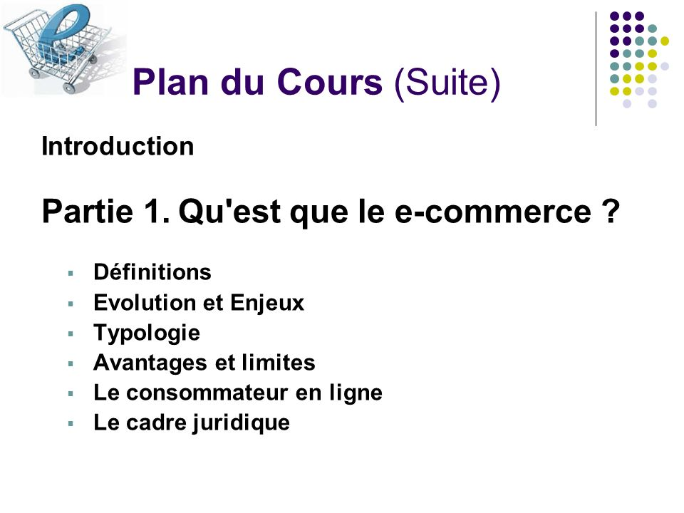 Plan du Cours (Suite) Partie 1. Qu est que le e-commerce