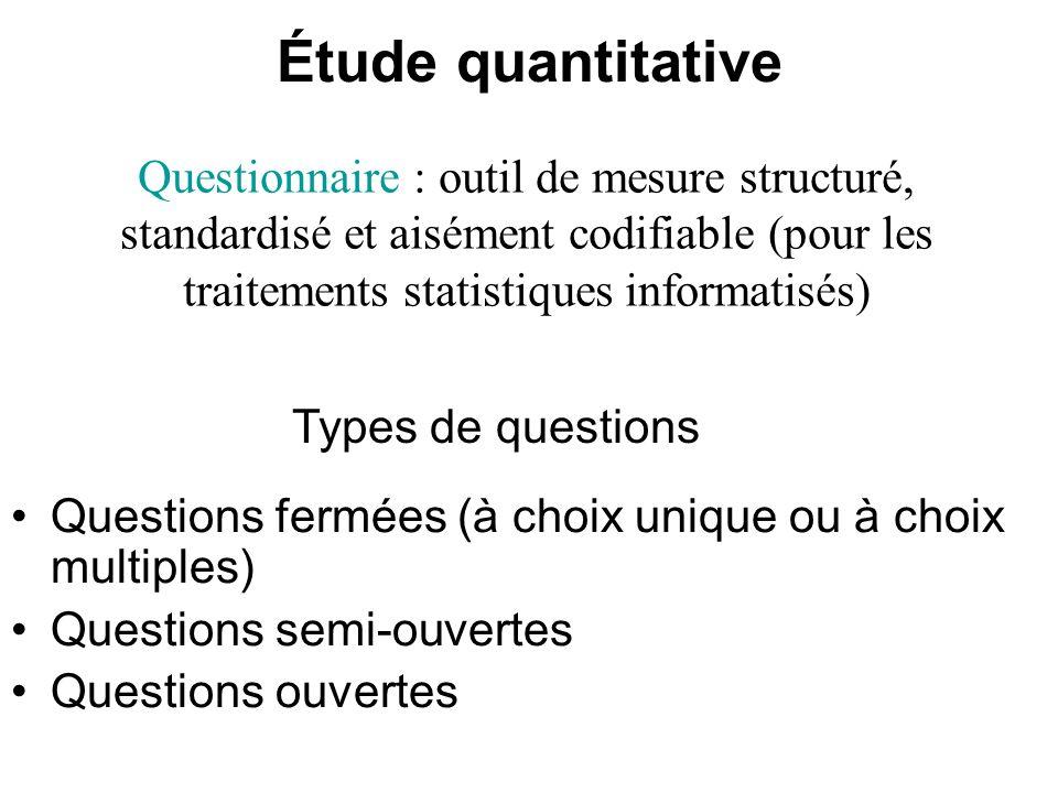 Étude quantitative Questionnaire : outil de mesure structuré, standardisé et aisément codifiable (pour les traitements statistiques informatisés)