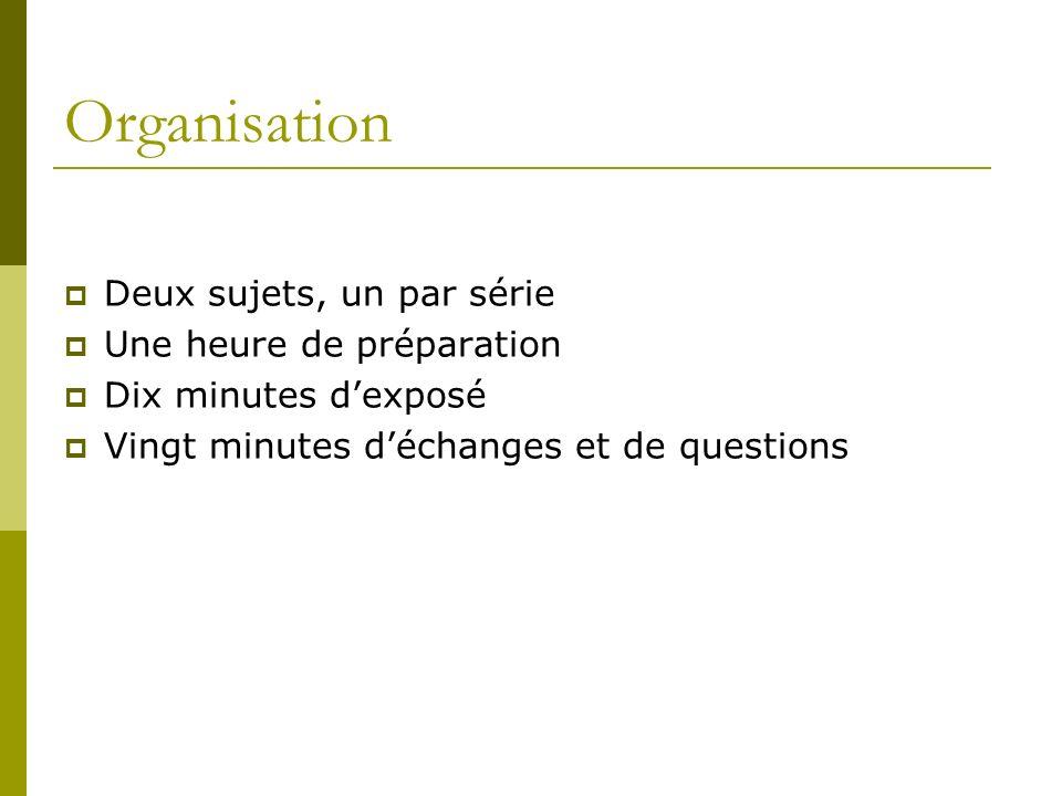 Organisation Deux sujets, un par série Une heure de préparation