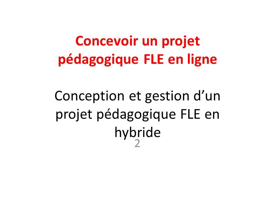 Concevoir un projet pédagogique FLE en ligne Conception et gestion d'un projet pédagogique FLE en hybride