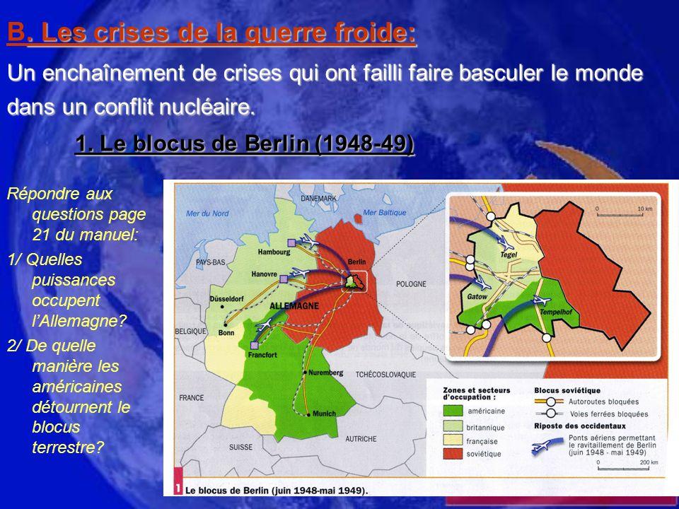B. Les crises de la guerre froide: Un enchaînement de crises qui ont failli faire basculer le monde dans un conflit nucléaire. 1. Le blocus de Berlin (1948-49)