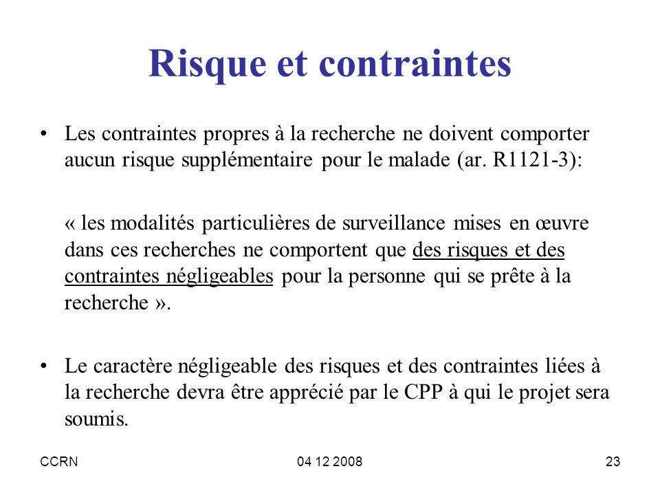 Risque et contraintes Les contraintes propres à la recherche ne doivent comporter aucun risque supplémentaire pour le malade (ar. R1121-3):
