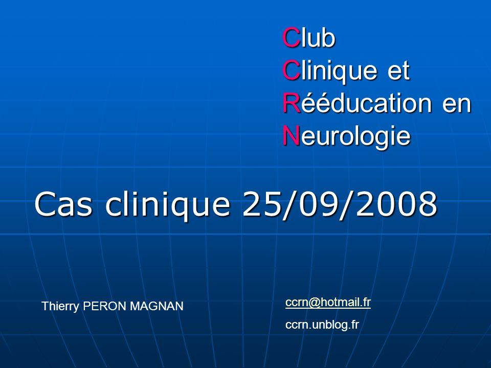 Cas clinique 25/09/2008 Club Clinique et Rééducation en Neurologie