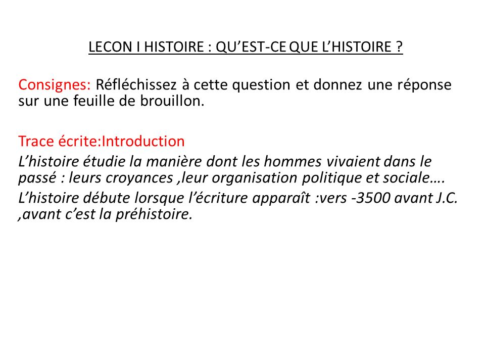 LECON I HISTOIRE : QU'EST-CE QUE L'HISTOIRE