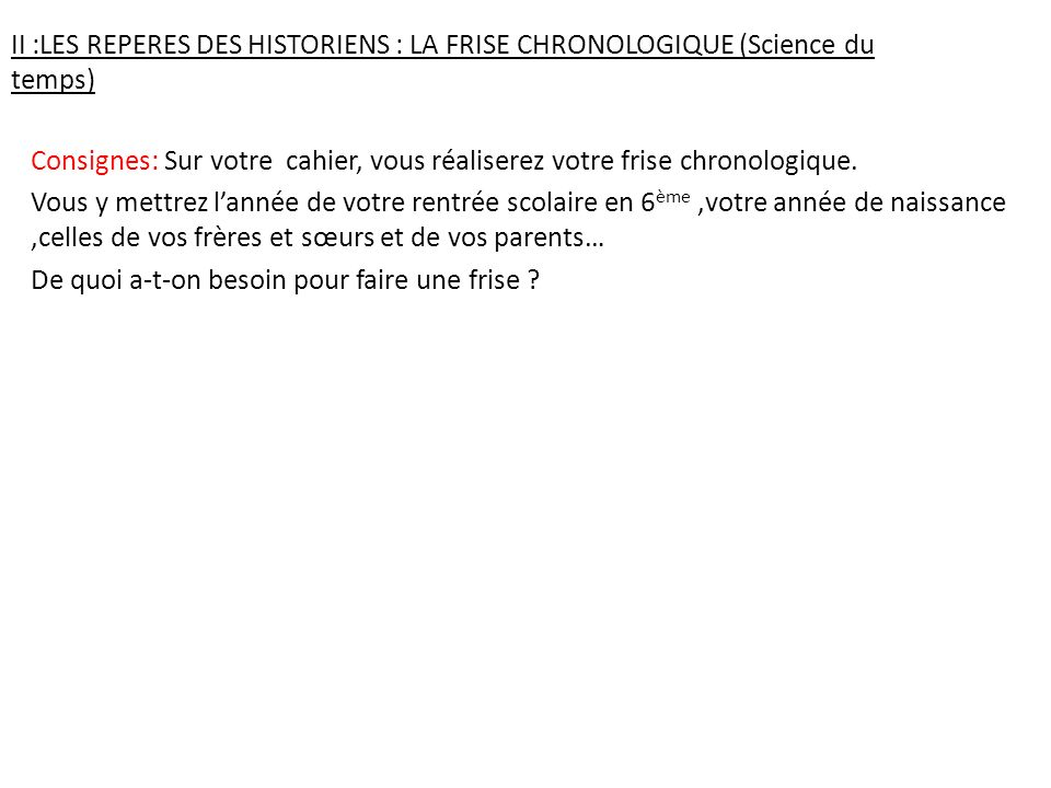 II :LES REPERES DES HISTORIENS : LA FRISE CHRONOLOGIQUE (Science du temps)