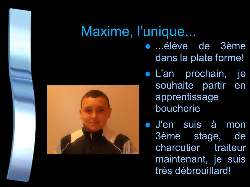 Maxime, l unique... ...élève de 3ème dans la plate forme!