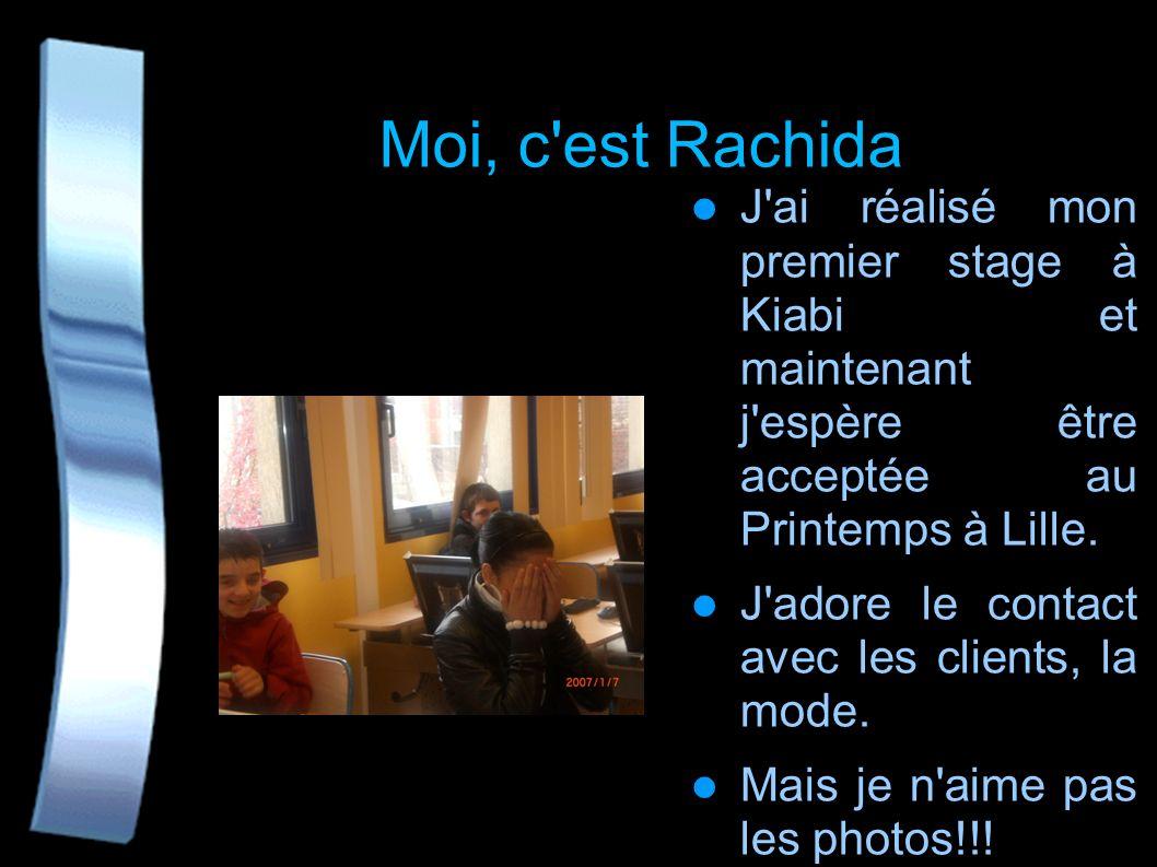 Moi, c est Rachida J ai réalisé mon premier stage à Kiabi et maintenant j espère être acceptée au Printemps à Lille.