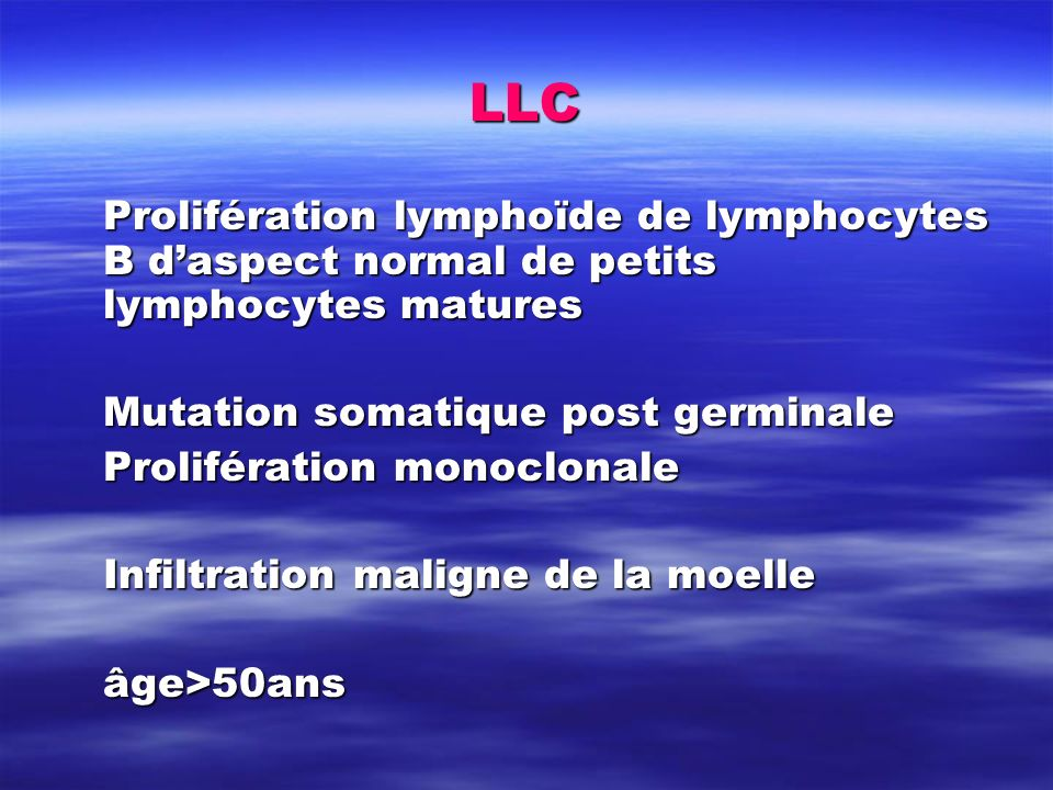 LLC Prolifération lymphoïde de lymphocytes B d'aspect normal de petits lymphocytes matures. Mutation somatique post germinale.