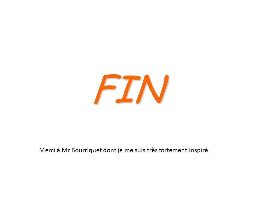 FIN Merci à Mr Bourriquet dont je me suis très fortement inspiré.